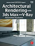 Architectural Rendering with 3ds Max and V-Ray: Photorealistic Visualization