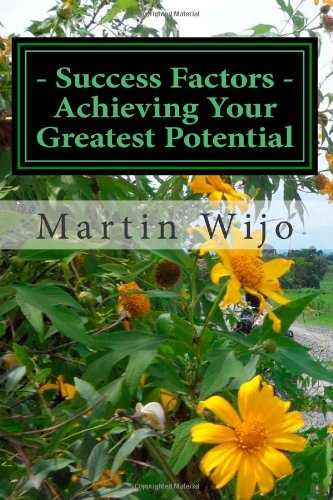 Success Factors: Achieving Your Greatest Potential: Achieving success by investing your time, energy, efforts on highest value activities that can make huge differences in your life., Buch