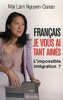 Français je vous ai tant aimés : l'impossible intégration ?