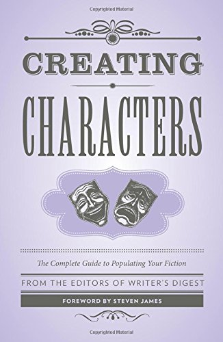 Creating Characters: The Complete Guide to Populating Your Fiction (Creative Writing Essentials)