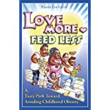 Love More Feed Less: A Tasty Path Toward Avoiding Childhood Obesityby Randi L. Levin