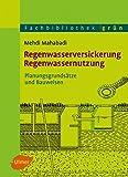 Regenwasserversickerung, Regenwassernutzung: Planungsgrundsätze und Bauweisen