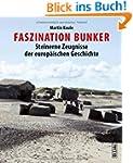 Faszination Bunker: Steinerne Zeugnis...