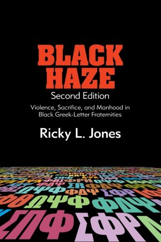 Black Haze, Second Edition: Violence, Sacrifice, and Manhood in Black Greek-Letter Fraternities (SUNY series in African American Studies) PDF