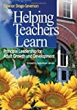 Helping Teachers Learn: Principal Leadership for Adult Growth and Development by Drago-Severson, Eleanor (Ellie) (2004) Paperback