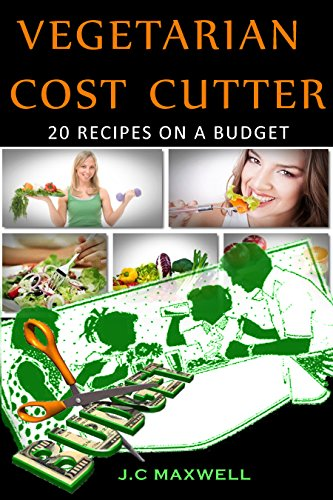 J.C Maxwell - Vegetarian Cost Cutter: 20 Recipes on a Budget