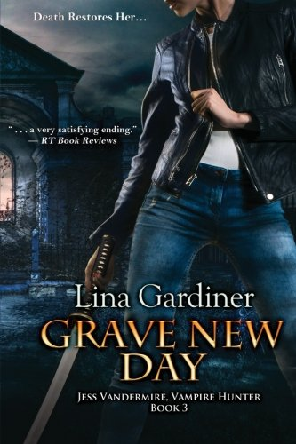 Image of Grave New Day: Jess Vandermire, Vampire Hunter, Book 3