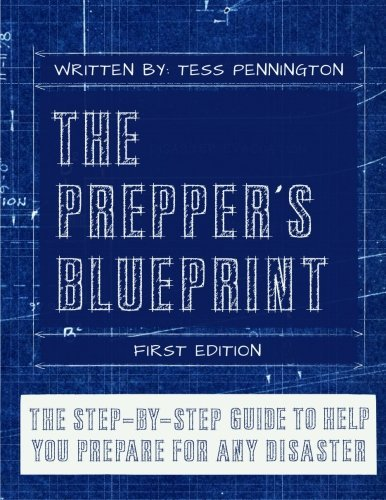 By Tess Pennington The Prepper's Blueprint: The Step-By-Step Guide To Help You Through Any Disaster