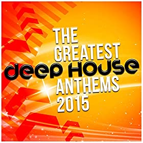 The greatest deep house anthems 2015 various artists for Deep house anthems