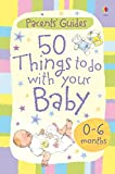 50 Things to Do with Your Baby: 0-6 months: For tablet devices (Usborne Parents' Cards)