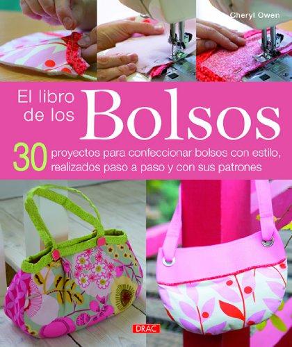 El libro de los Bolsos: 30 proyectos para confeccionar bolsos con estilo, realizados paso a paso y con sus patrones (Costura (drac))