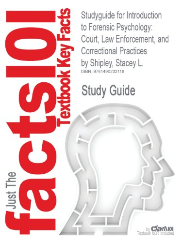 Studyguide for Introduction to Forensic Psychology: Court, Law Enforcement, and Correctional Practices by Shipley, Stace