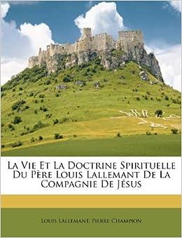 La Vie Et La Doctrine Spirituelle Du P Re Louis Lallemant De La