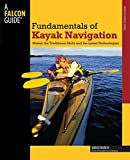 Fundamentals of Kayak Navigation, 4th: Master the Traditional Skills and the Latest Technologies (How to Paddle Series)