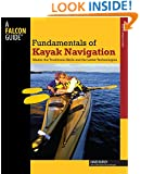 Fundamentals of Kayak Navigation,: Master the Traditional Skills and the Latest Technologies (How to Paddle Series)