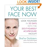 Your Best Face Now: Look Younger in 20 Days with the Do-It-Yourself Acupressure Facelift by Shellie Goldstein