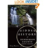 Hidden History of Henderson County, North Carolina by Terry Ruscin