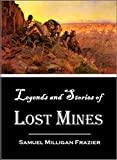 Legends and Stories of Lost Mines: Famous Lost Mines and the Fate of Their Discoverers (1904)