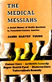 The Medical Messiahs; A Social History of Health Quackery in Twentieth-Century America.