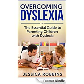Dyslexia: The Essential Guide to Parenting Children with Dyslexia (Effective Parenting, Learning Disabilities, Reading Problems, Overcoming Dyslexia) (English Edition)