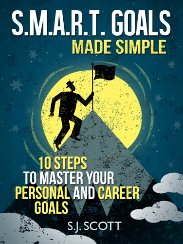 S.J. Scott - S.M.A.R.T. Goals Made Simple - 10 Steps to Master Your Personal and Career Goals (English Edition)