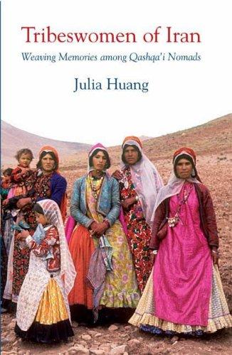 Tribeswomen of Iran: Weaving Memories among Qashqa'i Nomads (International Library of Iranian Studies)