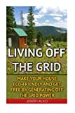 img - for Living Off The Grid: Make Your House Eco-Friendly And Get Free By Generating Off The Grid Power: EMP Survival, EMP Survival books, EMP Survival ... EMP survival fiction, Living off the grid book / textbook / text book