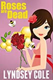img - for Roses are Dead (Lily Bloom Cozy Mystery Series Book 3) book / textbook / text book