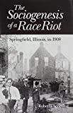 img - for The Sociogenesis of a Race Riot: Springfield, Illinois, in 1908 (Blacks in the New World) by Roberta Senechal (1990-10-01) book / textbook / text book