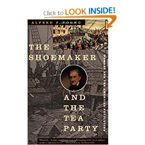The Shoemaker and the Tea Party: Memory and the American Revolution by Alfred F. Young