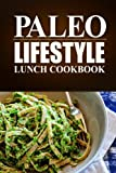Paleo Lifestyle - Lunch Cookbook: (Modern Caveman CookBook for Grain-free, low carb eating, sugar free, detox lifestyle)