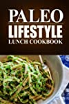 Paleo Lifestyle - Lunch Cookbook: (Mo...