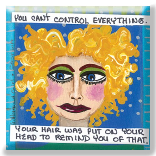 Bad Girl Art Refrigerator Magnet - You Can't Control Everything, Your Hair Was Put on Your Head to Remind You of That.