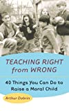 img - for Teaching Right from Wrong: Forty Things you can do to Raise a Moral Child book / textbook / text book