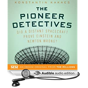 The Pioneer Detectives: Did a Distant Spacecraft Prove Einstein and Newton Wrong? (Unabridged)