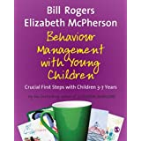 Behaviour Management with Young Children: Crucial First Steps with Children 3-7 yearsby Bill Rogers