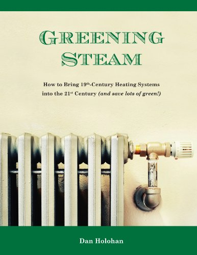Dan Holohan - Greening Steam: How to Bring 19th-Century Heating Systems into the 21st Century (and save lots of green!)