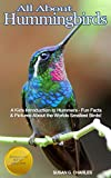 Hummingbirds: All About Hummingbirds, A Kids Introduction to Hummers - Fun Facts & Pictures About the Worlds Smallest Birds!
