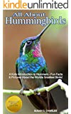Animal Books: Hummingbirds: All About Hummingbirds, A Kids Introduction - Fun Facts & Pictures About the Smallest Birds: Children's Picture Book,Perfect for Bedtime & Young Readers, 6-12 Years Old