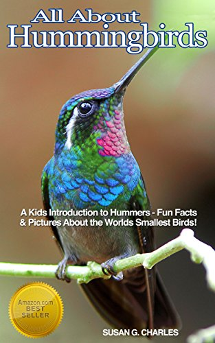 Book: Hummingbirds - All About Hummingbirds, A Kids Introduction to Hummers - Fun Facts & Pictures About the Worlds Smallest Birds! by Susan G Charles