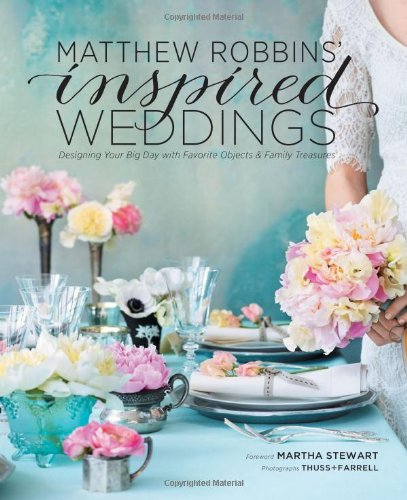 Matthew Robbins' Inspired Weddings: Designing Your Big Day with Favorite Objects and Family Treasures Hardcover –  by Matthew Robbins  (Author), Martha Stewart (Foreword)