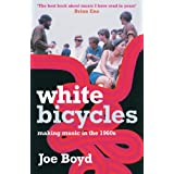 White Bicycles: Making Music in the 1960sby Joe Boyd