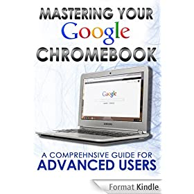 Mastering Your Chromebook: A Comprehensive Guide For Advanced Users (Master Anything Guides) (English Edition)