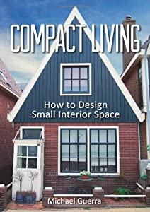 Compact Living: How to Design Small Interior Space from Permanent Publications