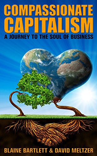 Compassionate Capitalism: A Journey To The Soul Of Business by Blaine Bartlett & David Meltzer ebook deal