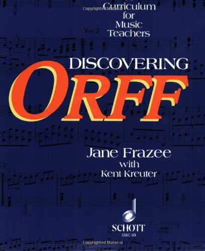 Discovering Orff: A Curriculum for Music Teachers (Schott)