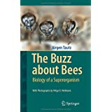 The Buzz about Bees: Biology of a Superorganismby J�rgen Tautz