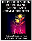 Explode Your ClickBank Affiliate Commissions Without Ever Having a Website of Your Own