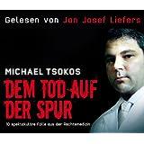 Dem Tod auf der Spur. 10 spektakuläre Fälle aus der Rechtsmedizin, 4 CDs (TARGET - mitten ins Ohr)
