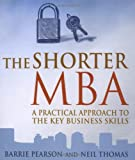The Shorter MBA: A Practical Approach to the Key Business Skills (1861977255) by Pearson, Barrie